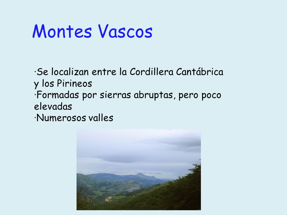 Montes Vascos ·Se localizan entre la Cordillera Cantábrica y los Pirineos. ·Formadas por sierras abruptas, pero poco elevadas.