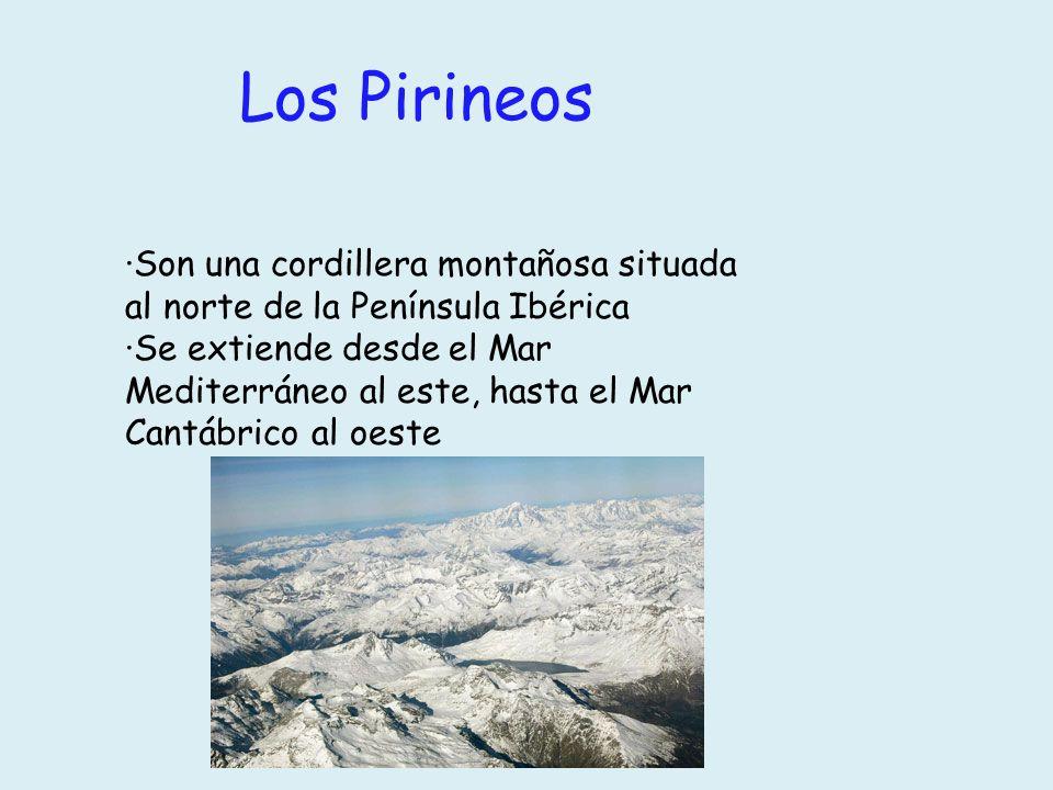 Los Pirineos ·Son una cordillera montañosa situada al norte de la Península Ibérica.