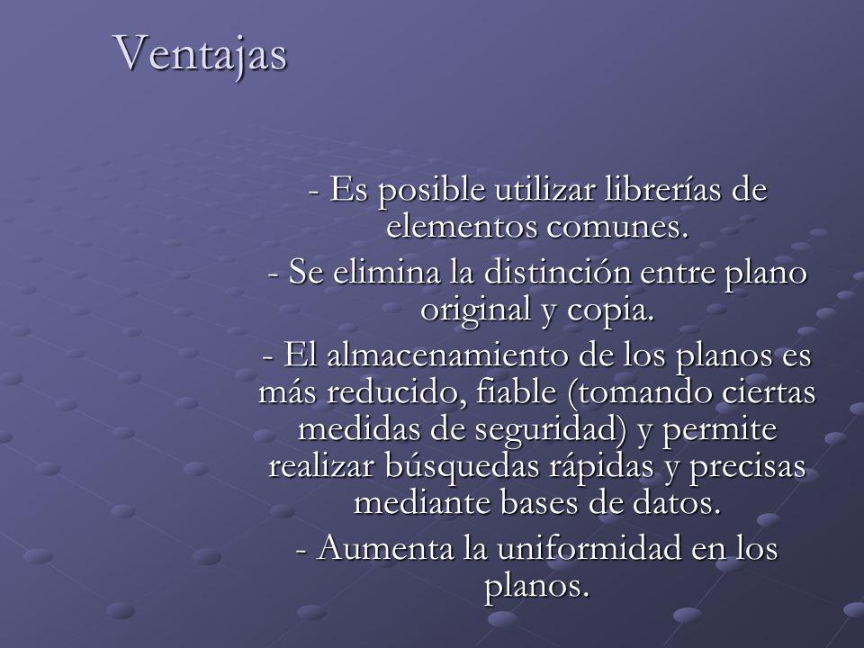 Ventajas - Es posible utilizar librerías de elementos comunes.