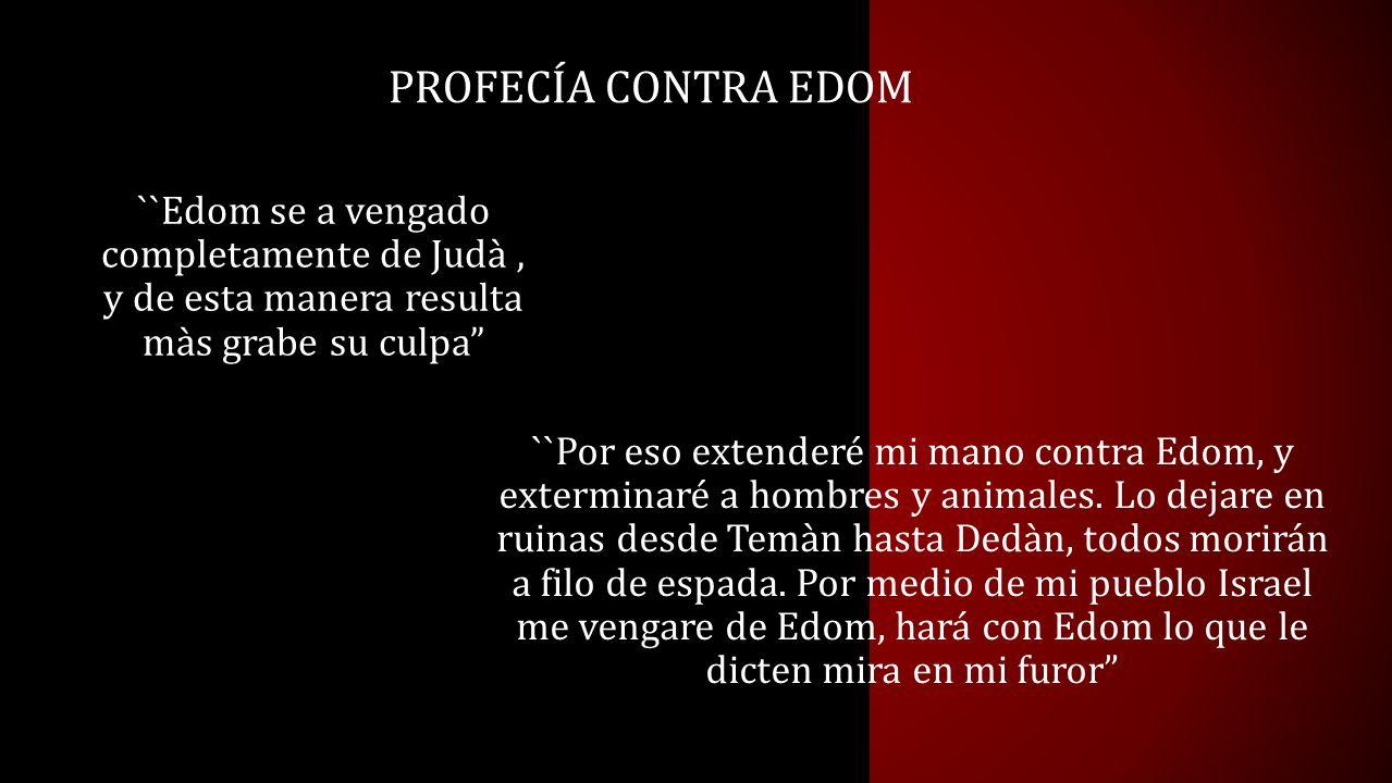 Profecía contra Edom ``Edom se a vengado completamente de Judà , y de esta manera resulta màs grabe su culpa