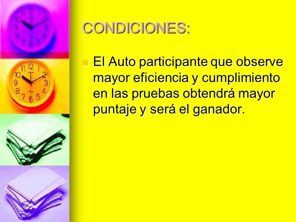 CONDICIONES:El Auto participante que observe mayor eficiencia y cumplimiento en las pruebas obtendrá mayor puntaje y será el ganador.