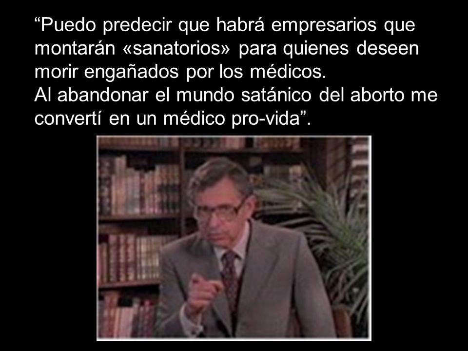 Puedo predecir que habrá empresarios que montarán «sanatorios» para quienes deseen morir engañados por los médicos.