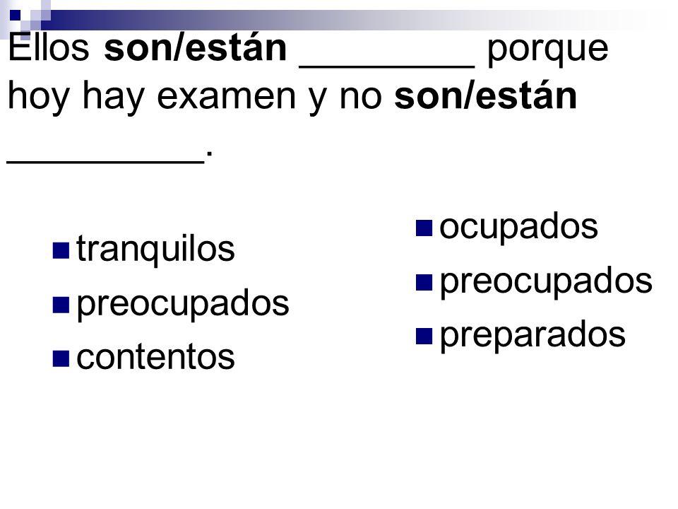 Ellos son/están ________ porque hoy hay examen y no son/están _________.