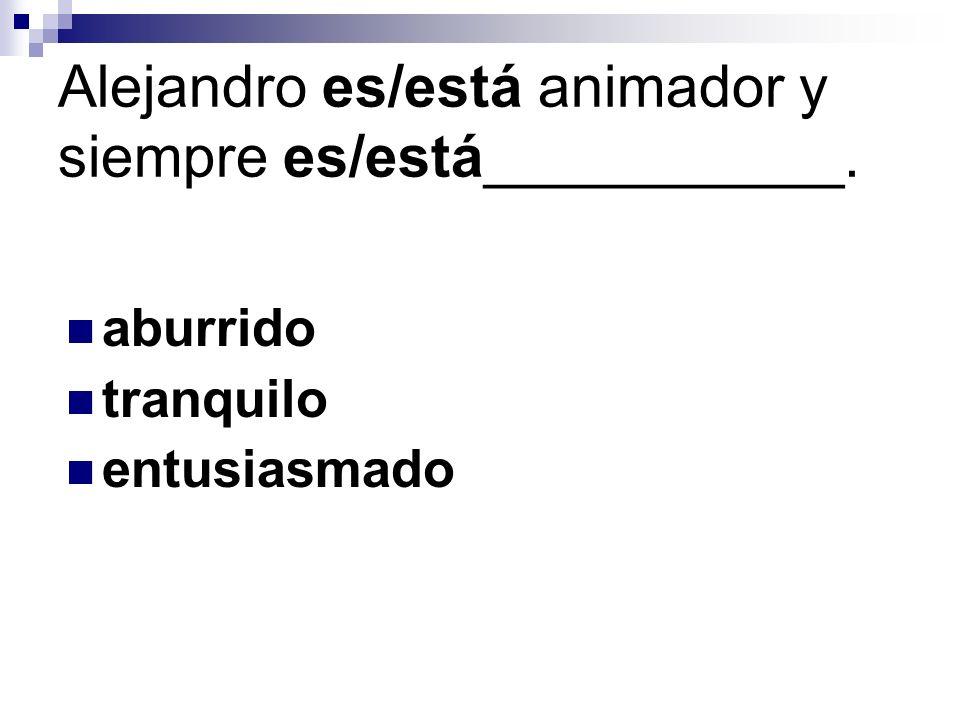 Alejandro es/está animador y siempre es/está___________.
