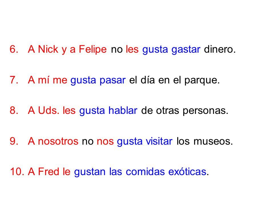 A Nick y a Felipe no les gusta gastar dinero.