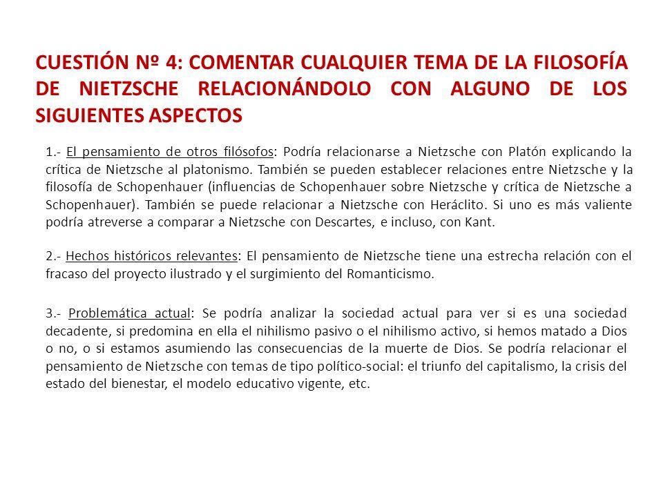 CUESTIÓN Nº 4: COMENTAR CUALQUIER TEMA DE LA FILOSOFÍA DE NIETZSCHE RELACIONÁNDOLO CON ALGUNO DE LOS SIGUIENTES ASPECTOS