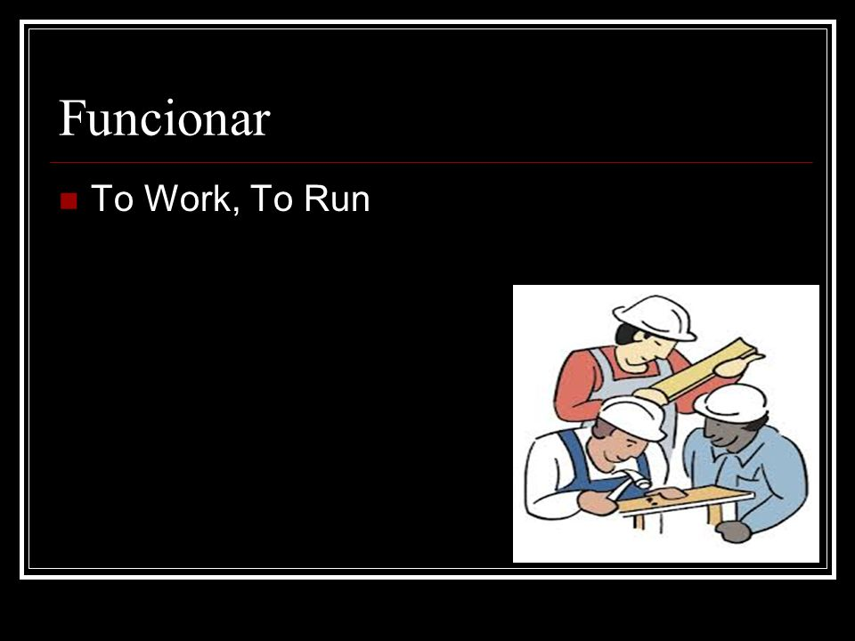 Funcionar To Work, To Run