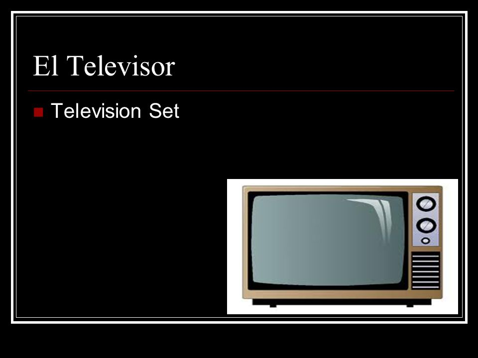 El Televisor Television Set