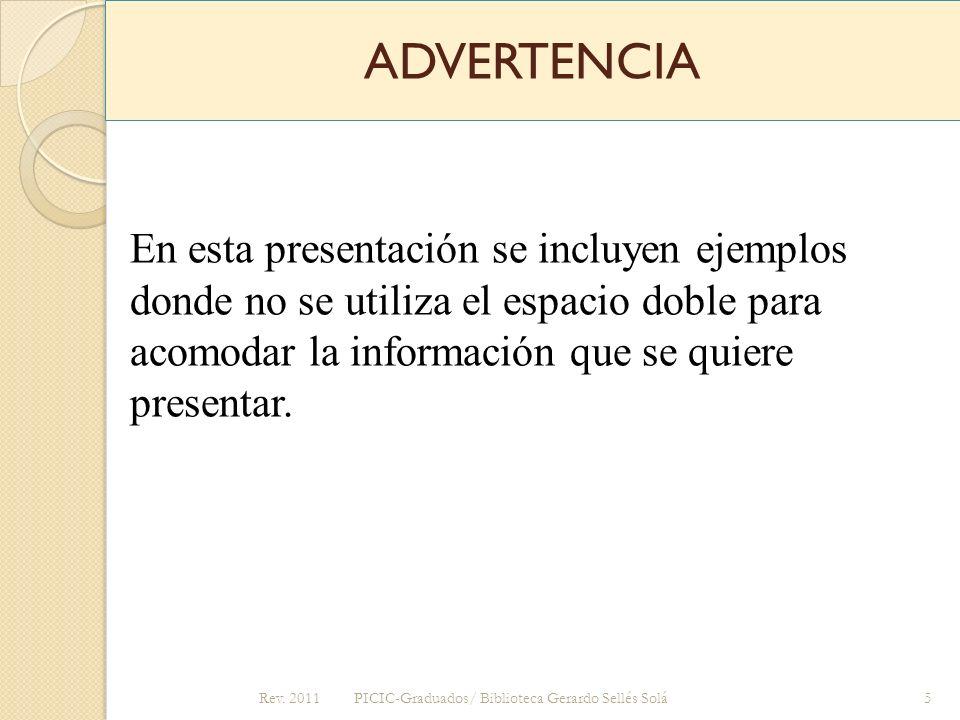 ADVERTENCIA En esta presentación se incluyen ejemplos donde no se utiliza el espacio doble para acomodar la información que se quiere presentar.