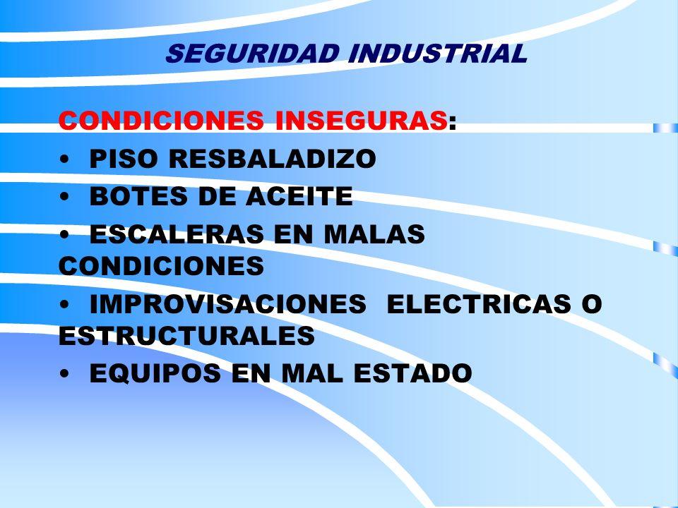 SEGURIDAD INDUSTRIAL CONDICIONES INSEGURAS: PISO RESBALADIZO. BOTES DE ACEITE. ESCALERAS EN MALAS CONDICIONES.