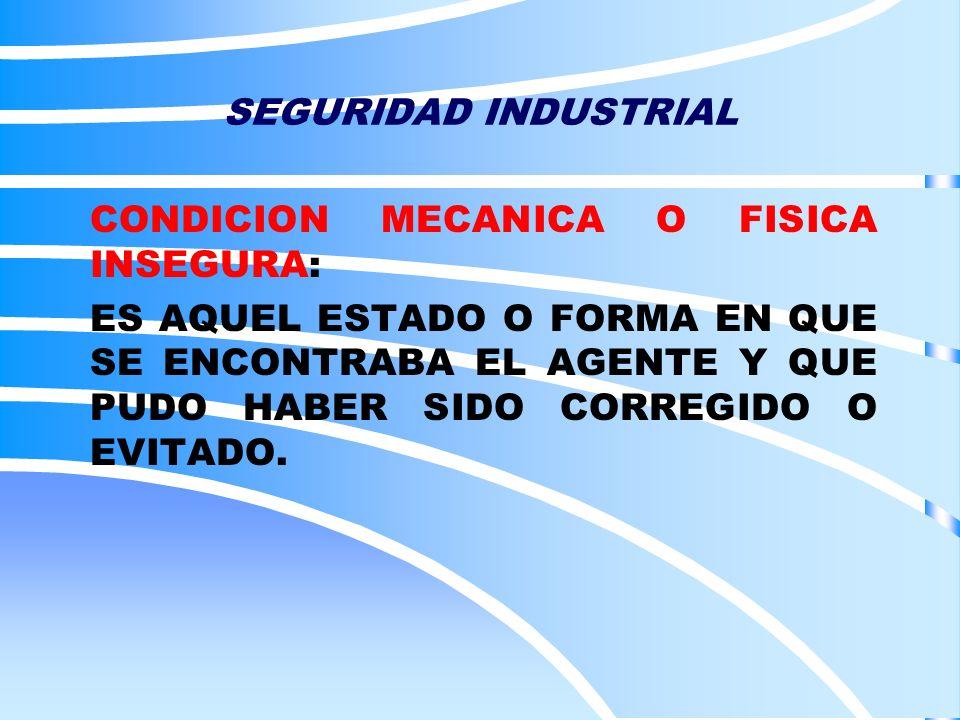 SEGURIDAD INDUSTRIAL CONDICION MECANICA O FISICA INSEGURA: