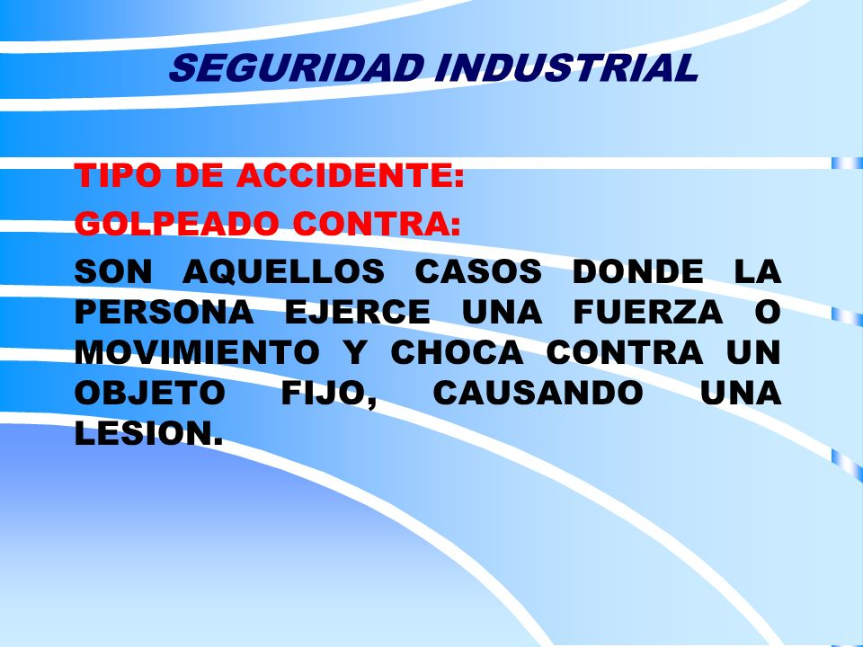 SEGURIDAD INDUSTRIAL TIPO DE ACCIDENTE: GOLPEADO CONTRA:
