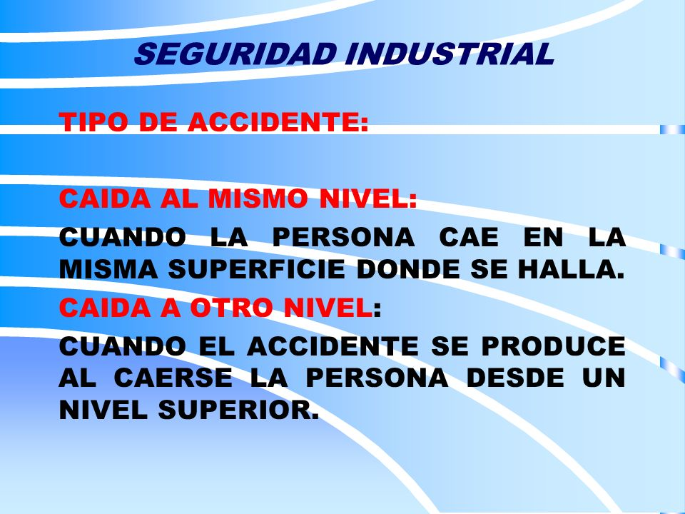 SEGURIDAD INDUSTRIAL TIPO DE ACCIDENTE: CAIDA AL MISMO NIVEL: