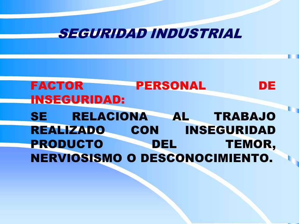SEGURIDAD INDUSTRIAL FACTOR PERSONAL DE INSEGURIDAD: