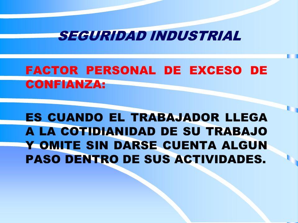 SEGURIDAD INDUSTRIAL FACTOR PERSONAL DE EXCESO DE CONFIANZA: