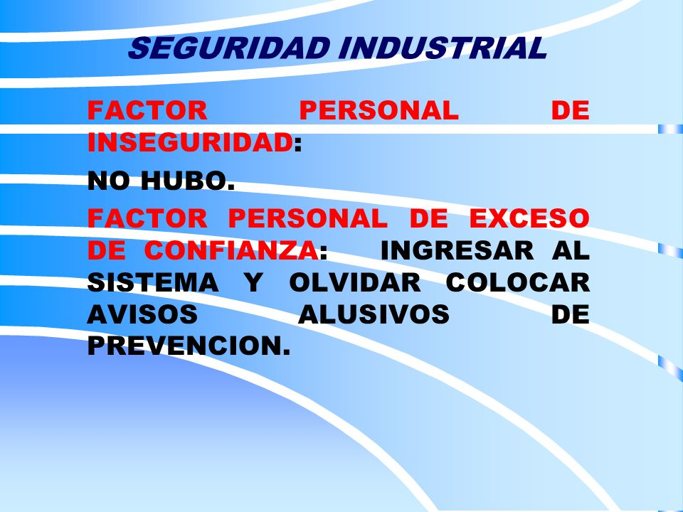 SEGURIDAD INDUSTRIAL FACTOR PERSONAL DE INSEGURIDAD: NO HUBO.
