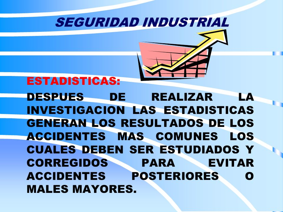 SEGURIDAD INDUSTRIAL ESTADISTICAS: