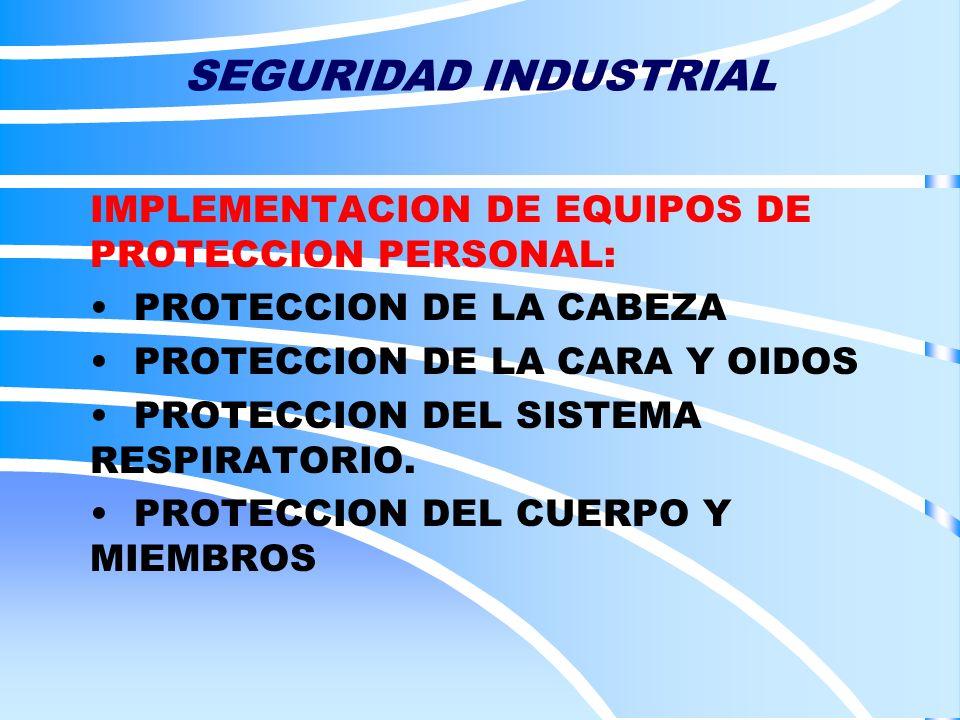 SEGURIDAD INDUSTRIAL IMPLEMENTACION DE EQUIPOS DE PROTECCION PERSONAL: