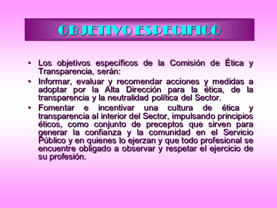 OBJETIVO ESPECIFICO Los objetivos específicos de la Comisión de Ética y Transparencia, serán: