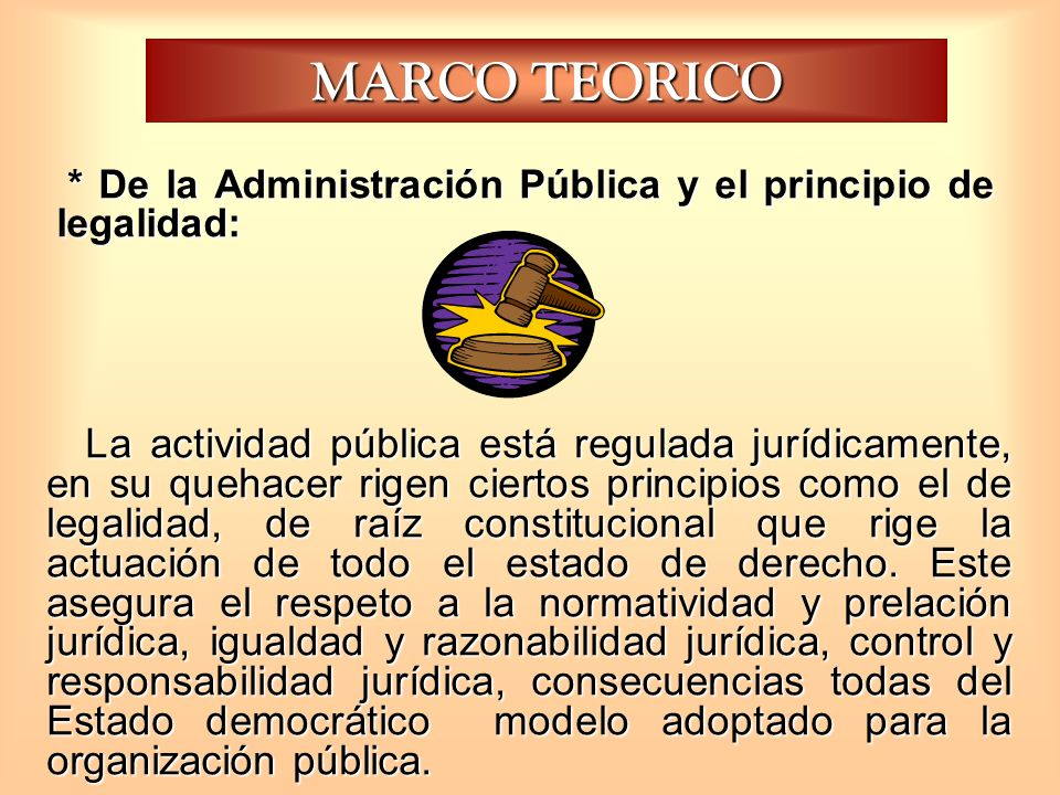 MARCO TEORICO * De la Administración Pública y el principio de legalidad: