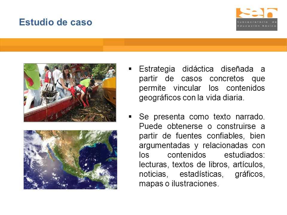 Estudio de caso Estrategia didáctica diseñada a partir de casos concretos que permite vincular los contenidos geográficos con la vida diaria.