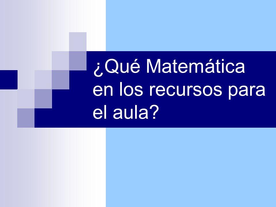 ¿Qué Matemática en los recursos para el aula