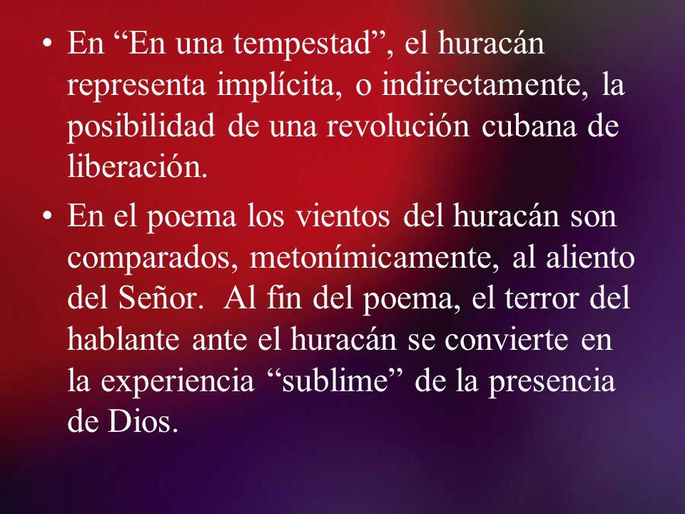 En En una tempestad , el huracán representa implícita, o indirectamente, la posibilidad de una revolución cubana de liberación.