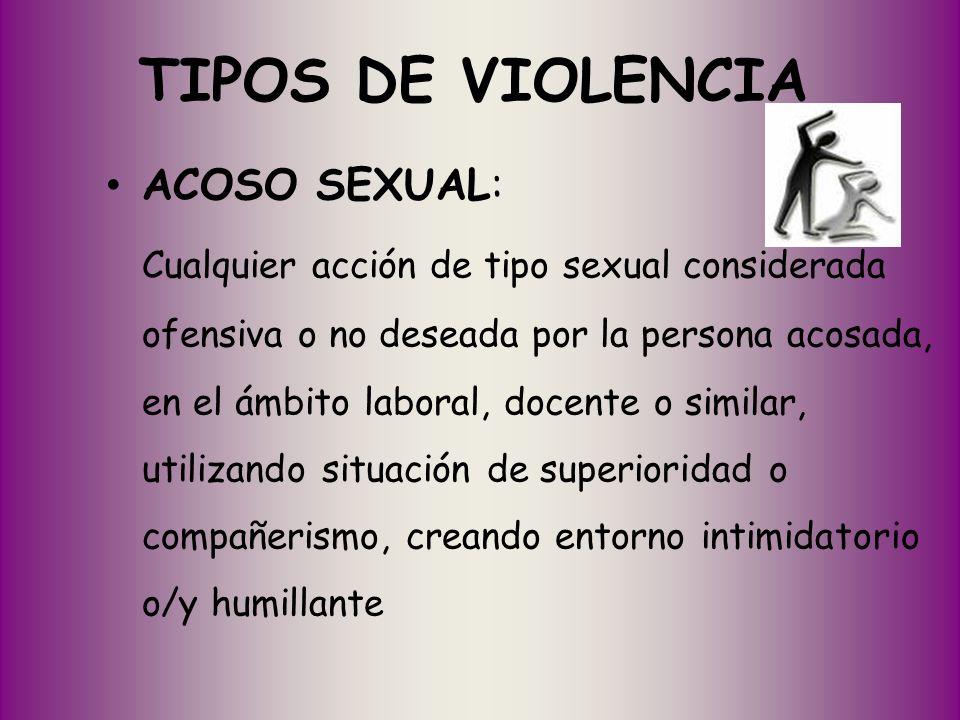 TIPOS DE VIOLENCIA ACOSO SEXUAL: