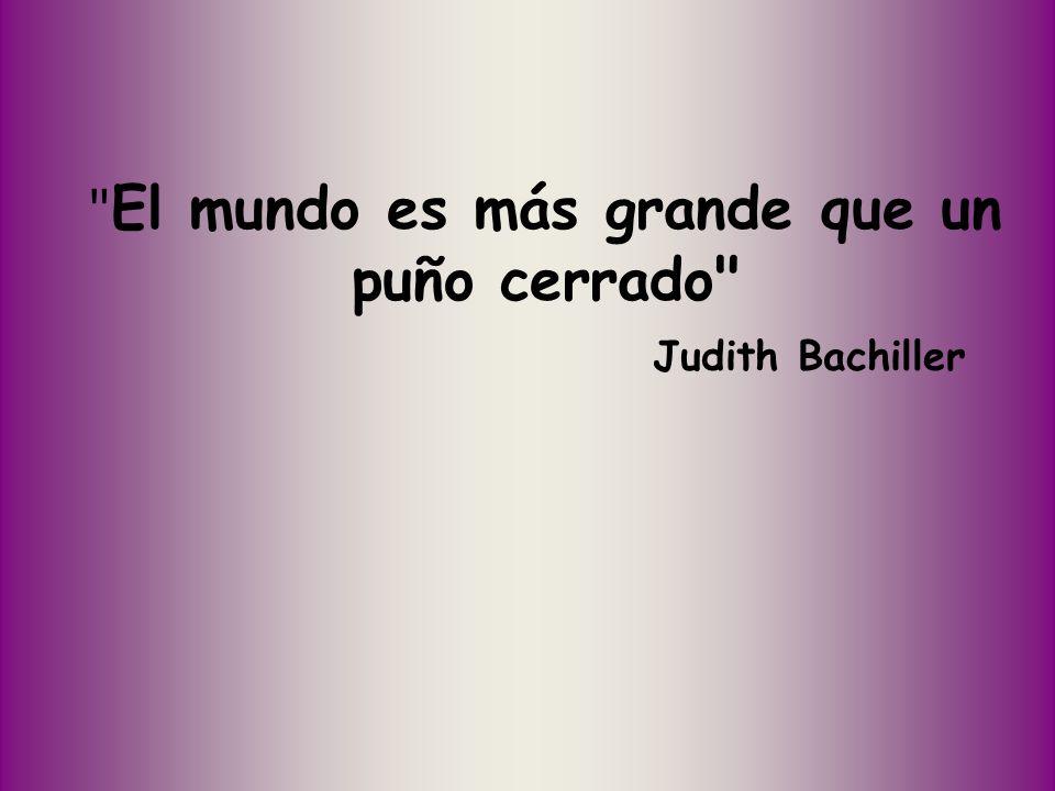 El mundo es más grande que un puño cerrado Judith Bachiller
