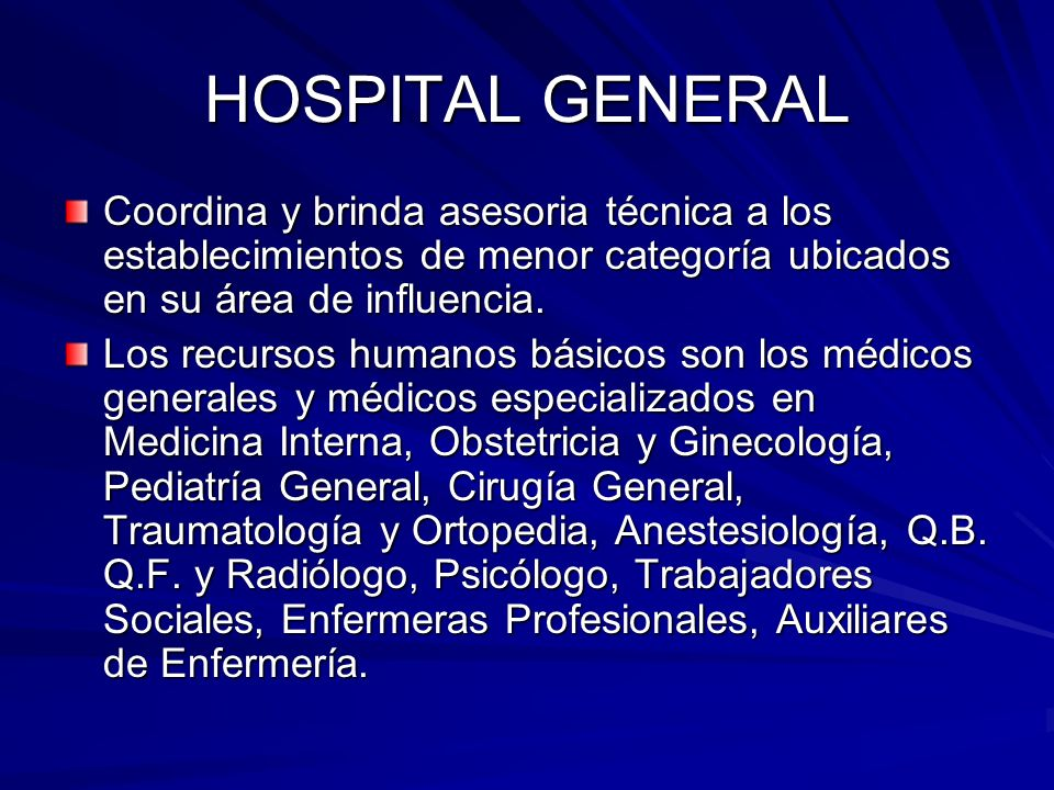 HOSPITAL GENERALCoordina y brinda asesoria técnica a los establecimientos de menor categoría ubicados en su área de influencia.