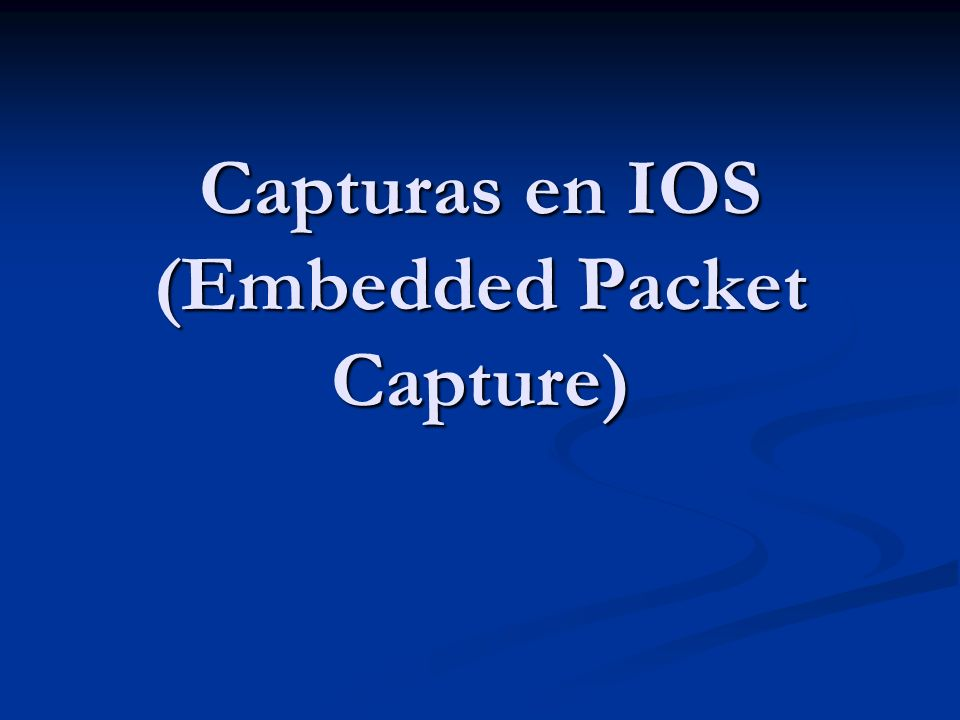 Capturas en IOS (Embedded Packet Capture)