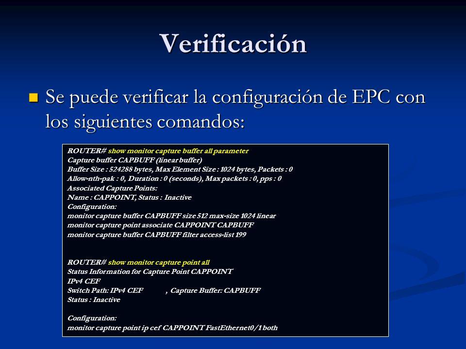 Verificación Se puede verificar la configuración de EPC con los siguientes comandos: ROUTER# show monitor capture buffer all parameter.