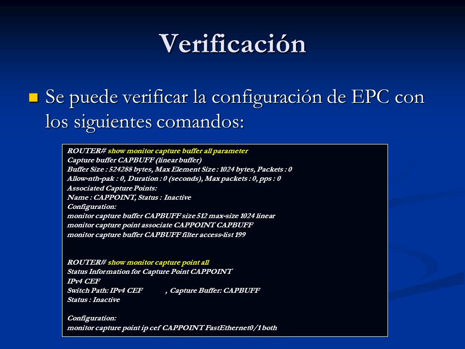 VerificaciónSe puede verificar la configuración de EPC con los siguientes comandos: ROUTER# show monitor capture buffer all parameter.