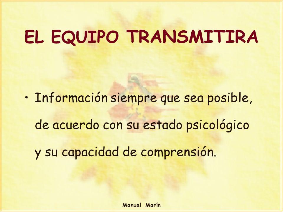 EL EQUIPO TRANSMITIRA Información siempre que sea posible, de acuerdo con su estado psicológico y su capacidad de comprensión.