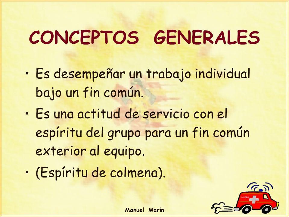 CONCEPTOS GENERALES Es desempeñar un trabajo individual bajo un fin común.