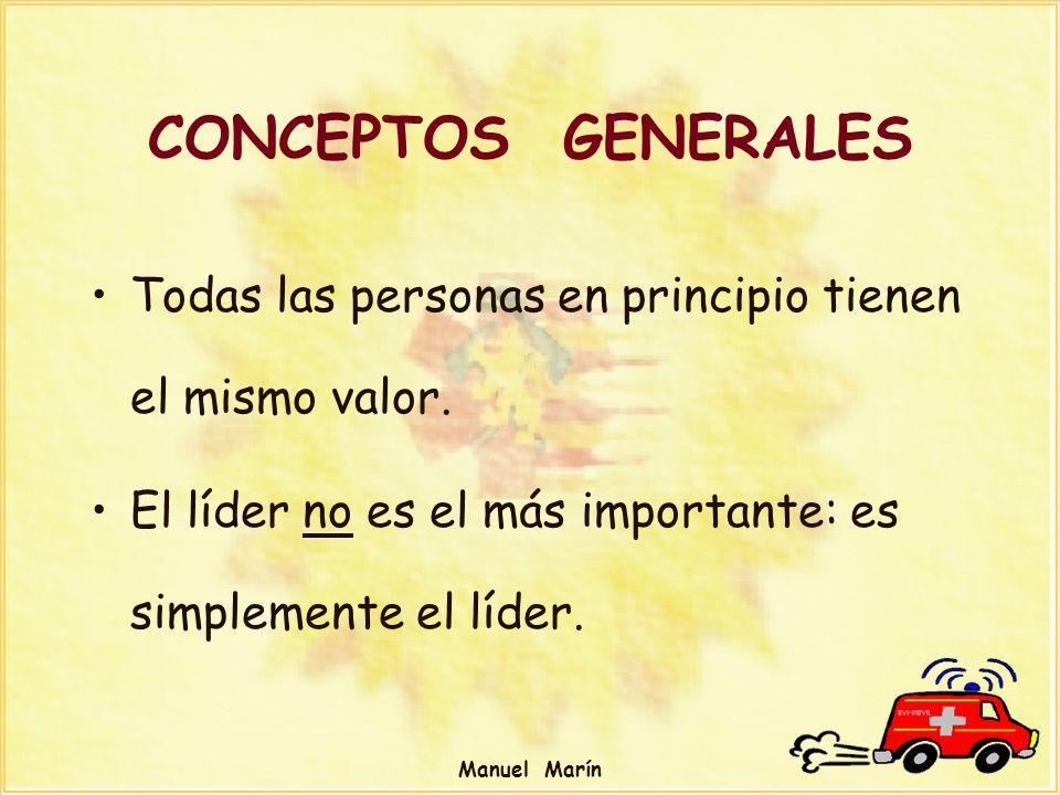 CONCEPTOS GENERALES Todas las personas en principio tienen el mismo valor. El líder no es el más importante: es simplemente el líder.
