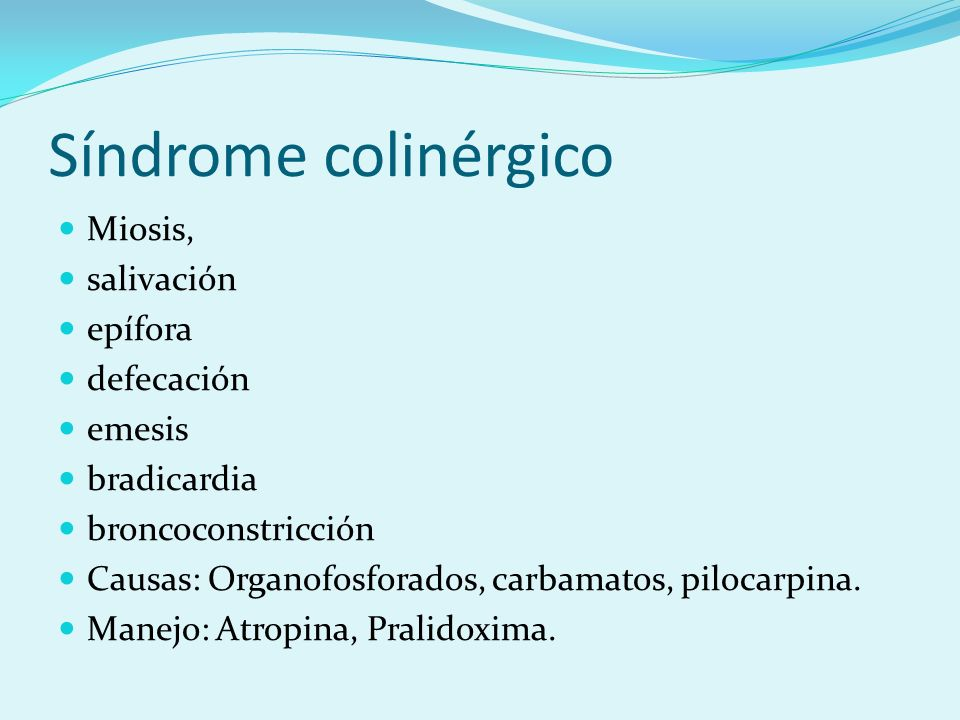 Síndrome colinérgico Miosis, salivación epífora defecación emesis