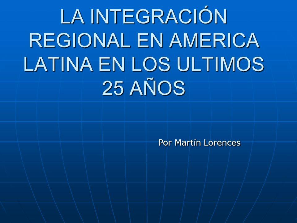 LA INTEGRACIÓN REGIONAL EN AMERICA LATINA EN LOS ULTIMOS 25 AÑOS