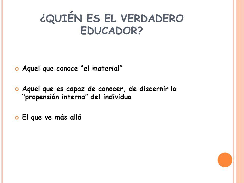 ¿QUIÉN ES EL VERDADERO EDUCADOR