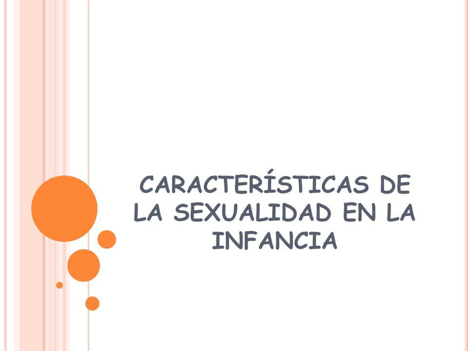 CARACTERÍSTICAS DE LA SEXUALIDAD EN LA INFANCIA