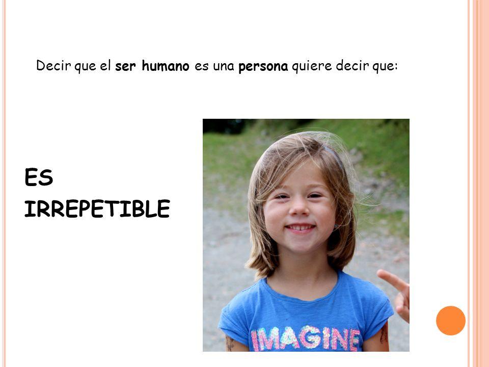 Decir que el ser humano es una persona quiere decir que: