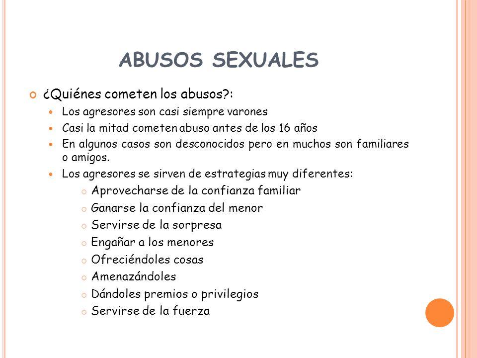ABUSOS SEXUALES ¿Quiénes cometen los abusos :