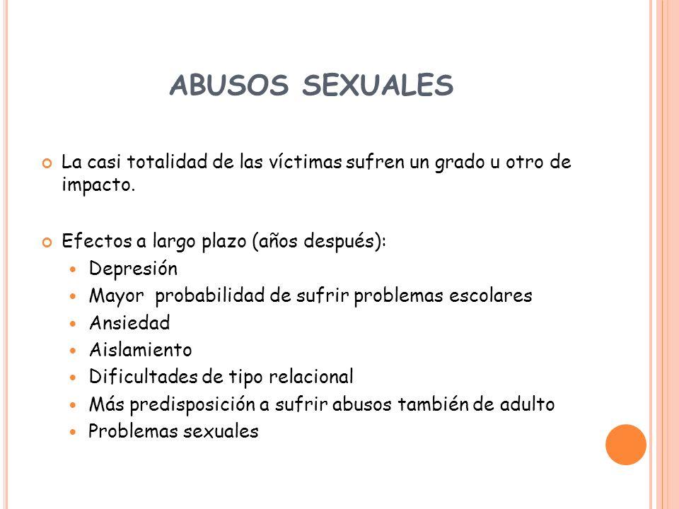 ABUSOS SEXUALES La casi totalidad de las víctimas sufren un grado u otro de impacto. Efectos a largo plazo (años después):