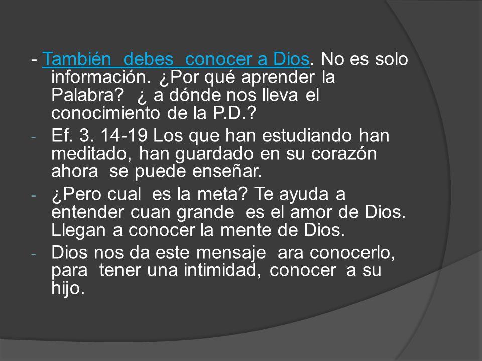 - También debes conocer a Dios. No es solo información