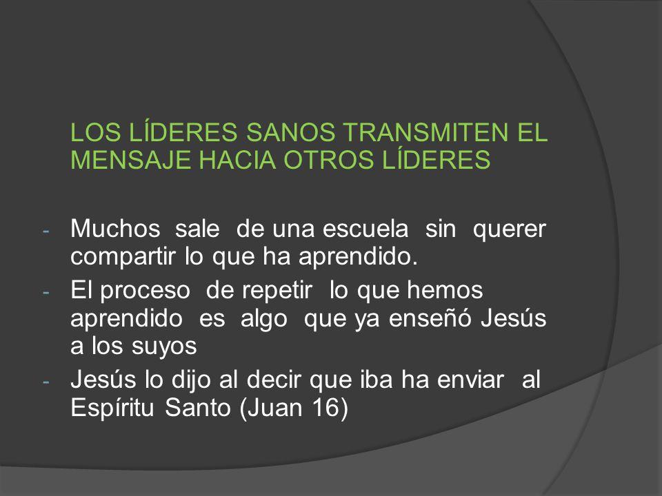 LOS LÍDERES SANOS TRANSMITEN EL MENSAJE HACIA OTROS LÍDERES