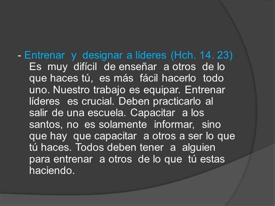 - Entrenar y designar a líderes (Hch. 14
