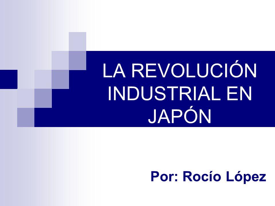 LA REVOLUCIÓN INDUSTRIAL EN JAPÓN