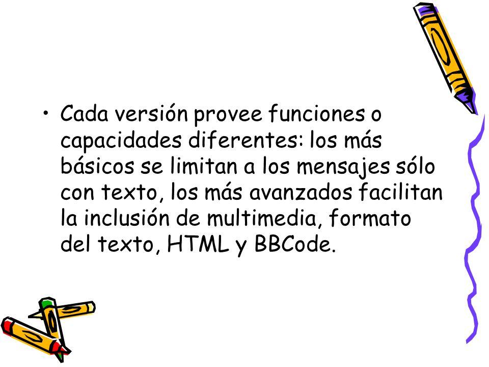 Cada versión provee funciones o capacidades diferentes: los más básicos se limitan a los mensajes sólo con texto, los más avanzados facilitan la inclusión de multimedia, formato del texto, HTML y BBCode.
