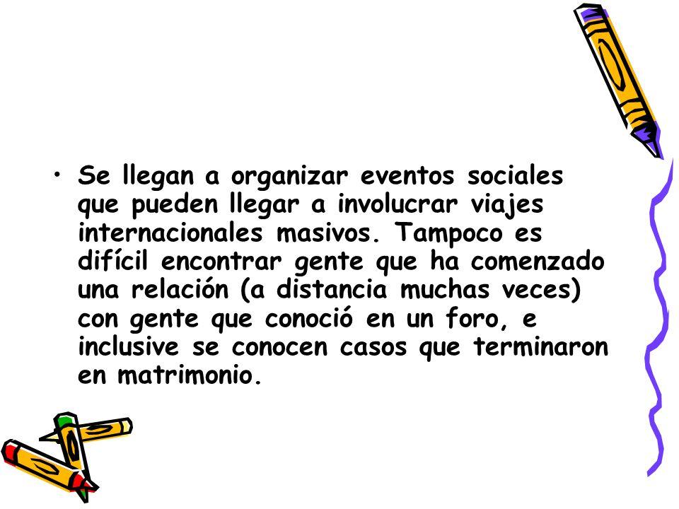 Se llegan a organizar eventos sociales que pueden llegar a involucrar viajes internacionales masivos.