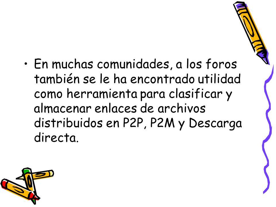 En muchas comunidades, a los foros también se le ha encontrado utilidad como herramienta para clasificar y almacenar enlaces de archivos distribuidos en P2P, P2M y Descarga directa.